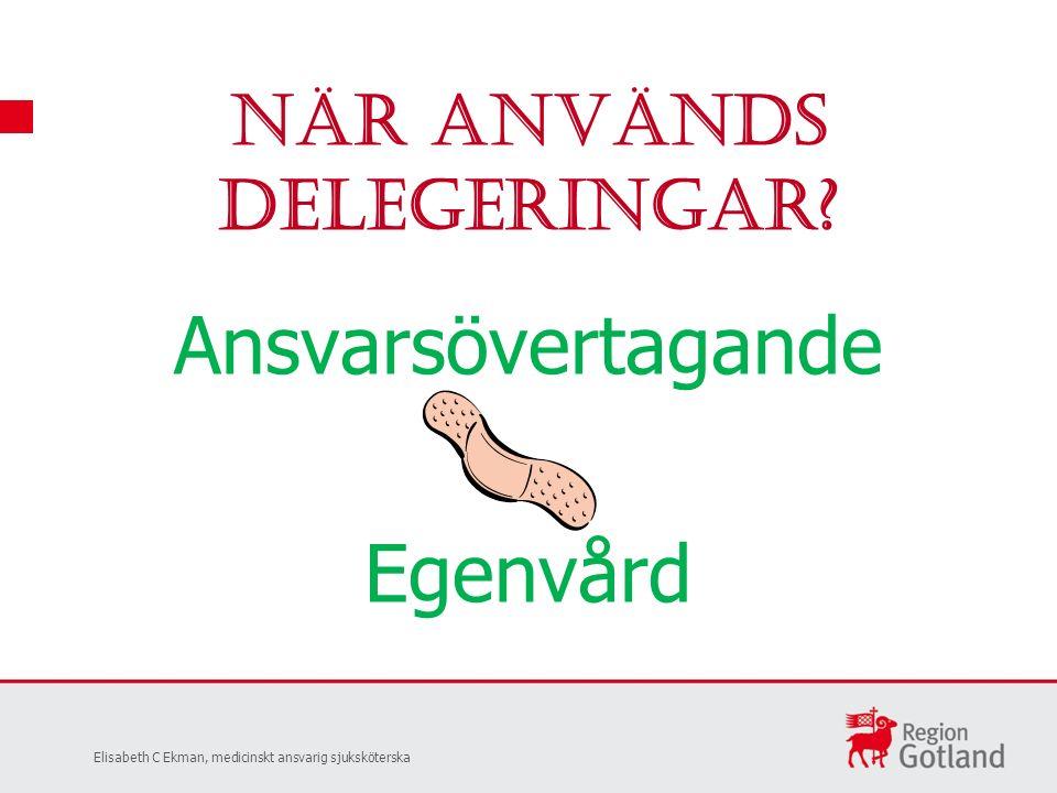 Ansvarsövertagande Egenvård När används delegeringar.
