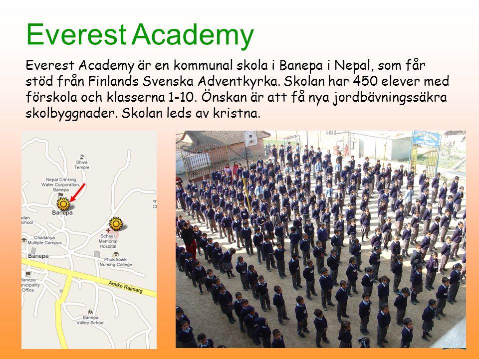 Everest Academy Everest Academy är en kommunal skola i Banepa i Nepal, som får stöd från Finlands Svenska Adventkyrka.