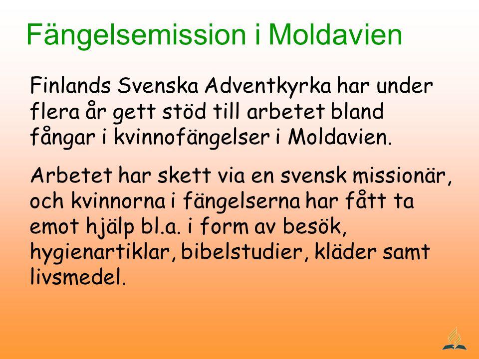 Fängelsemission i Moldavien Finlands Svenska Adventkyrka har under flera år gett stöd till arbetet bland fångar i kvinnofängelser i Moldavien. Arbetet