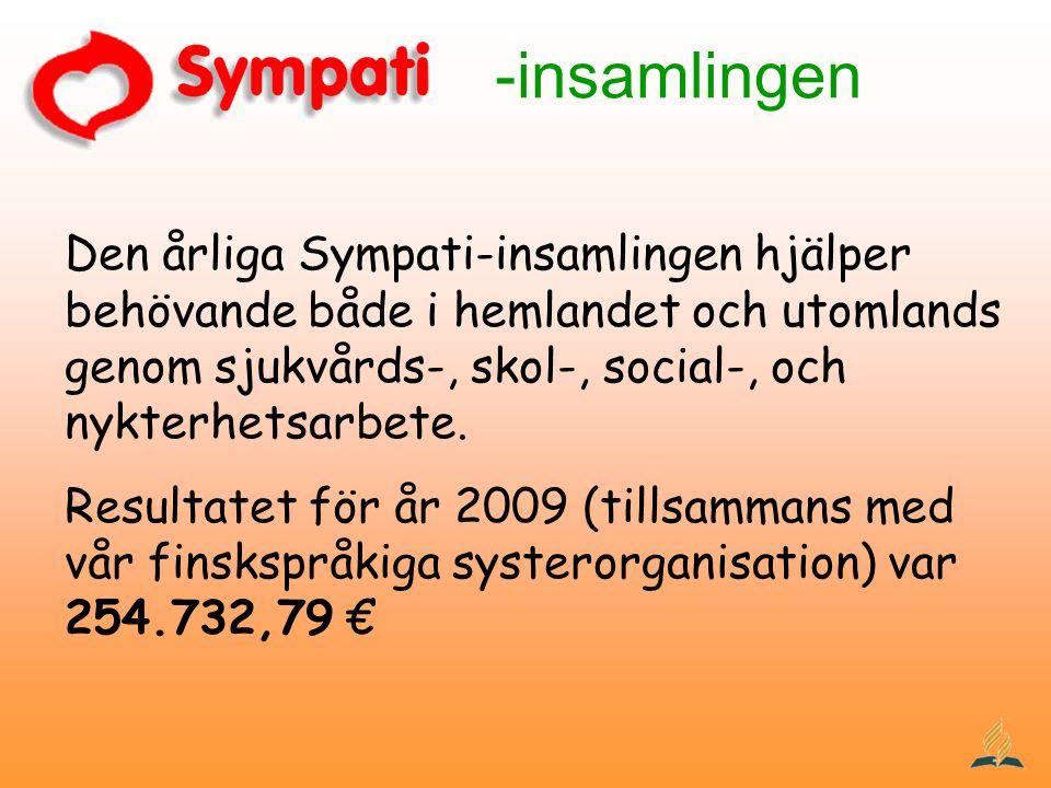 -insamlingen Den årliga Sympati-insamlingen hjälper behövande både i hemlandet och utomlands genom sjukvårds-, skol-, social-, och nykterhetsarbete.