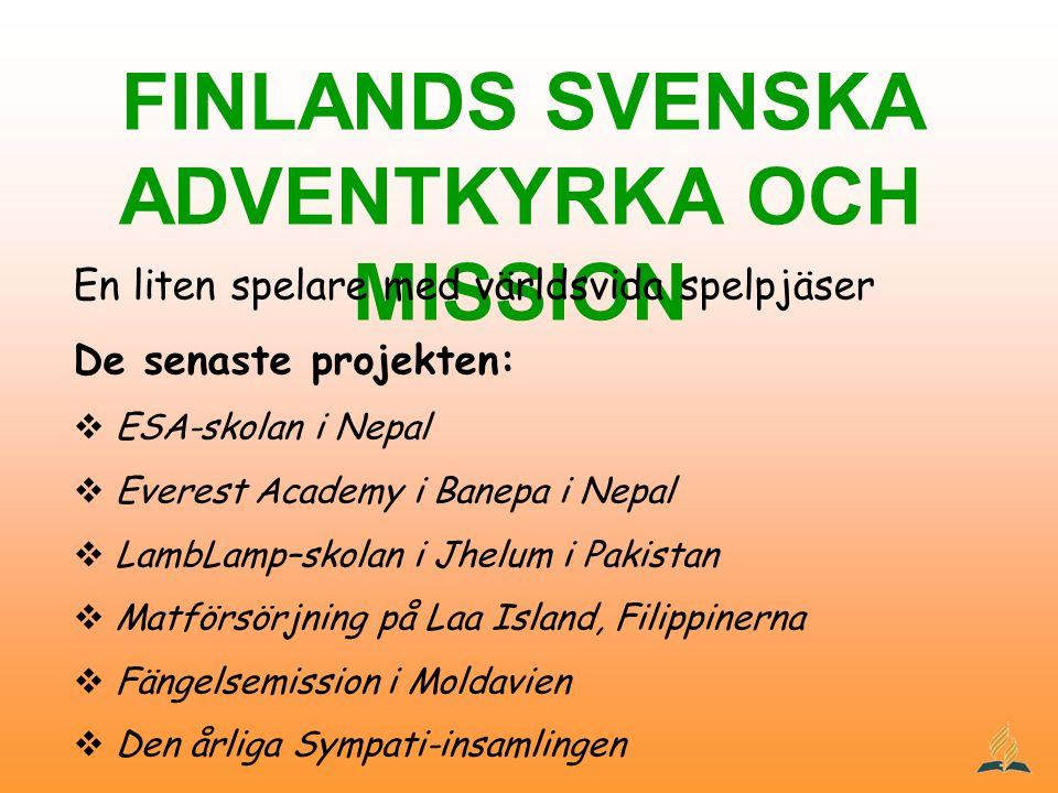 FINLANDS SVENSKA ADVENTKYRKA OCH MISSION En liten spelare med världsvida spelpjäser De senaste projekten:  ESA-skolan i Nepal  Everest Academy i Ban