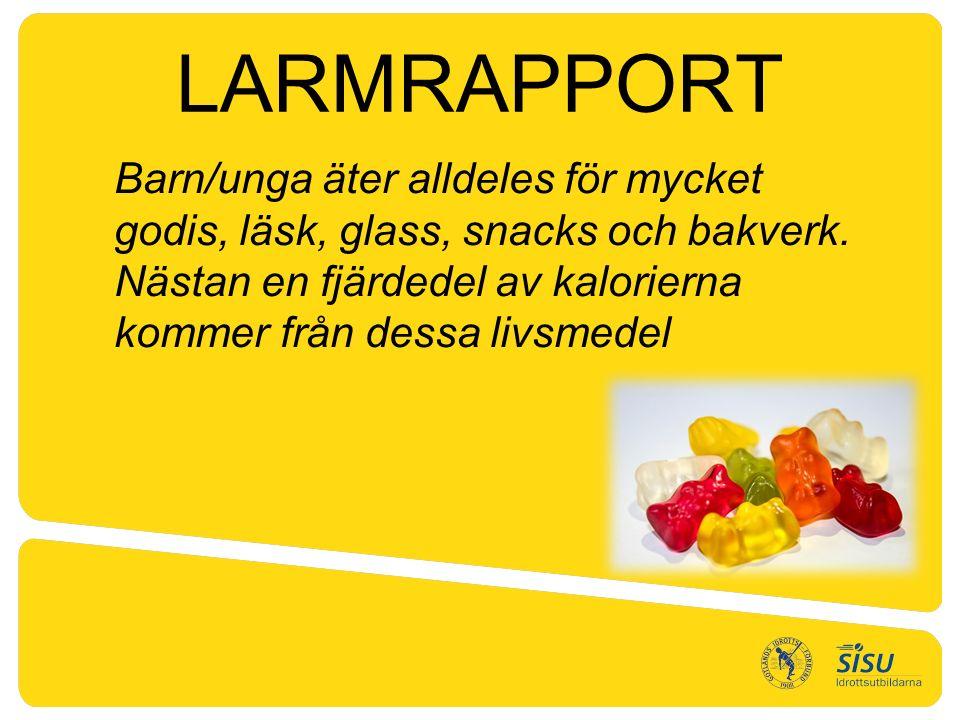LARMRAPPORT Barn/unga äter alldeles för mycket godis, läsk, glass, snacks och bakverk.