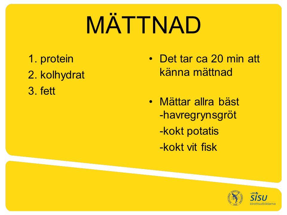 MÄTTNAD 1. protein 2. kolhydrat 3.