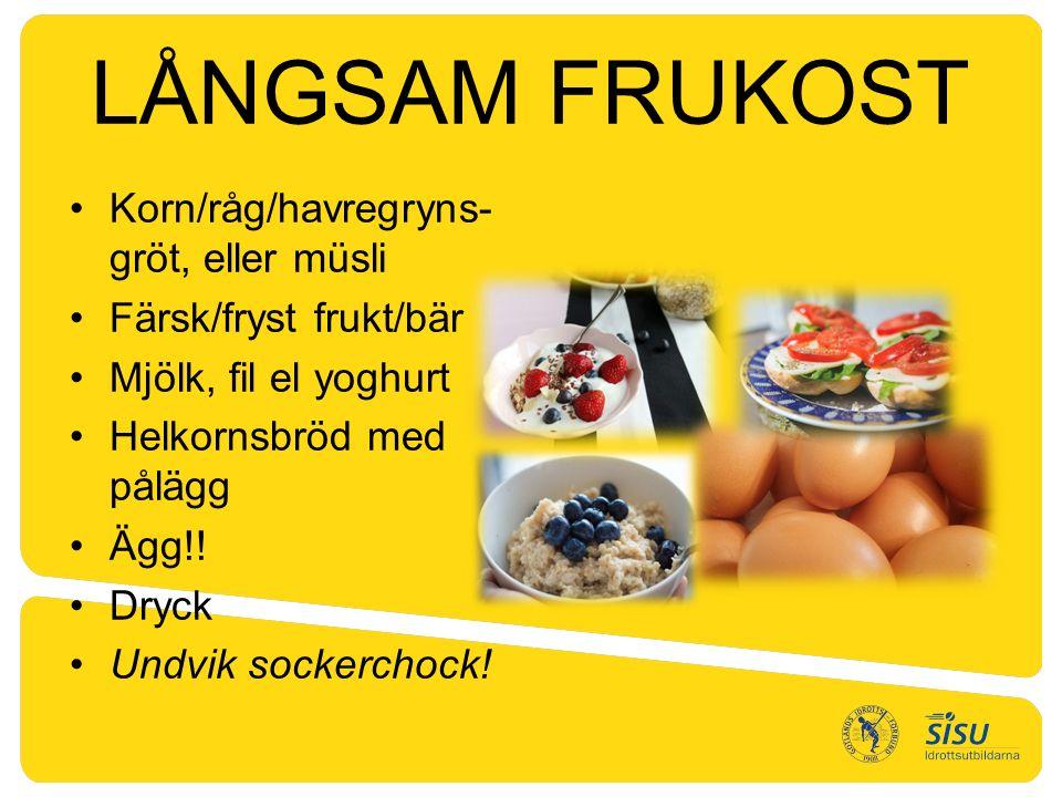 LÅNGSAM FRUKOST Korn/råg/havregryns- gröt, eller müsli Färsk/fryst frukt/bär Mjölk, fil el yoghurt Helkornsbröd med pålägg Ägg!.
