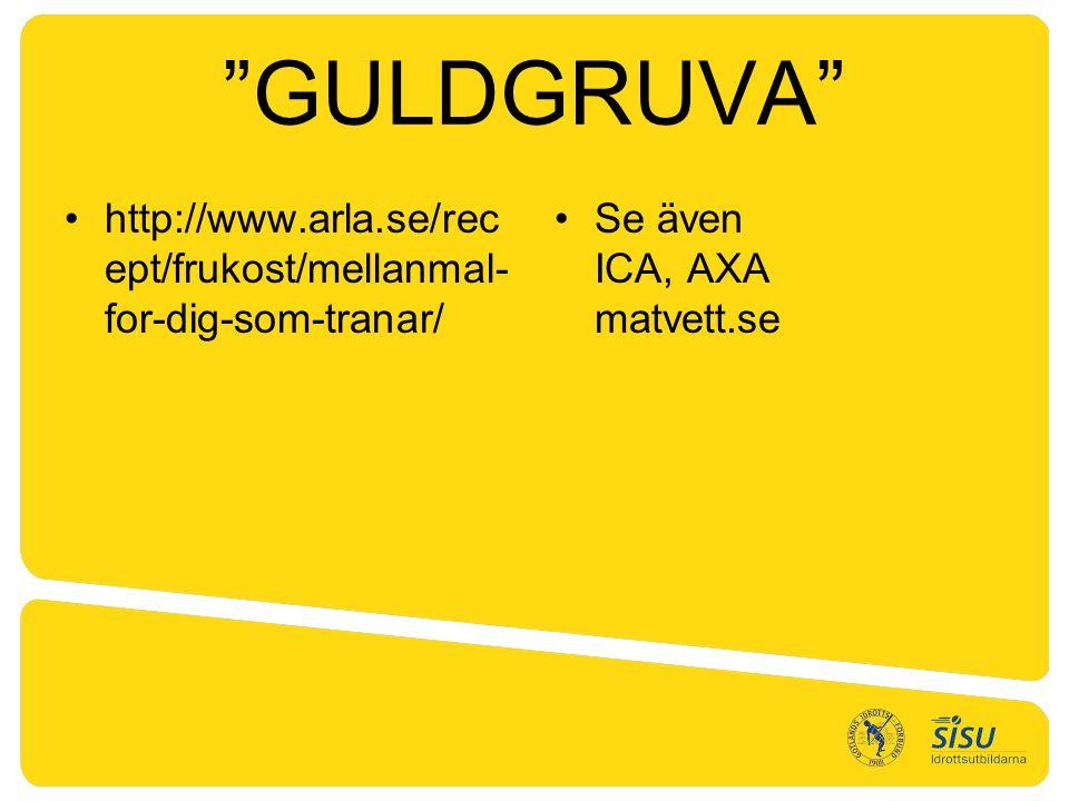 GULDGRUVA http://www.arla.se/rec ept/frukost/mellanmal- for-dig-som-tranar/ Se även ICA, AXA matvett.se