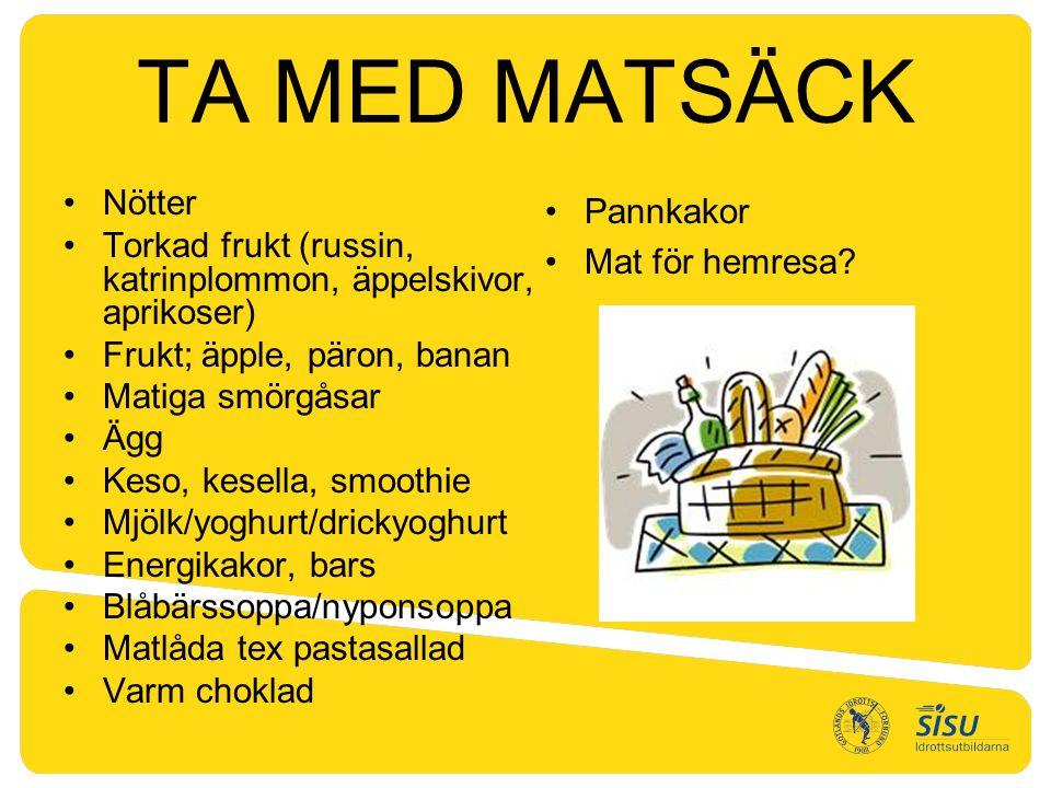 TA MED MATSÄCK Nötter Torkad frukt (russin, katrinplommon, äppelskivor, aprikoser) Frukt; äpple, päron, banan Matiga smörgåsar Ägg Keso, kesella, smoothie Mjölk/yoghurt/drickyoghurt Energikakor, bars Blåbärssoppa/nyponsoppa Matlåda tex pastasallad Varm choklad Pannkakor Mat för hemresa