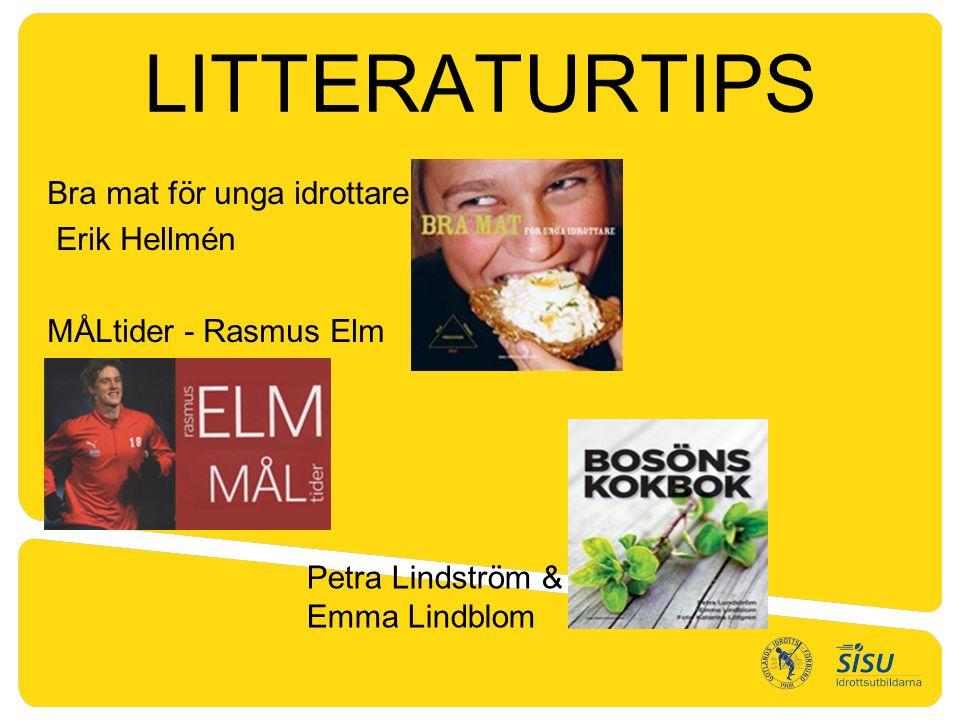 LITTERATURTIPS Bra mat för unga idrottare – Erik Hellmén MÅLtider - Rasmus Elm Petra Lindström & Emma Lindblom