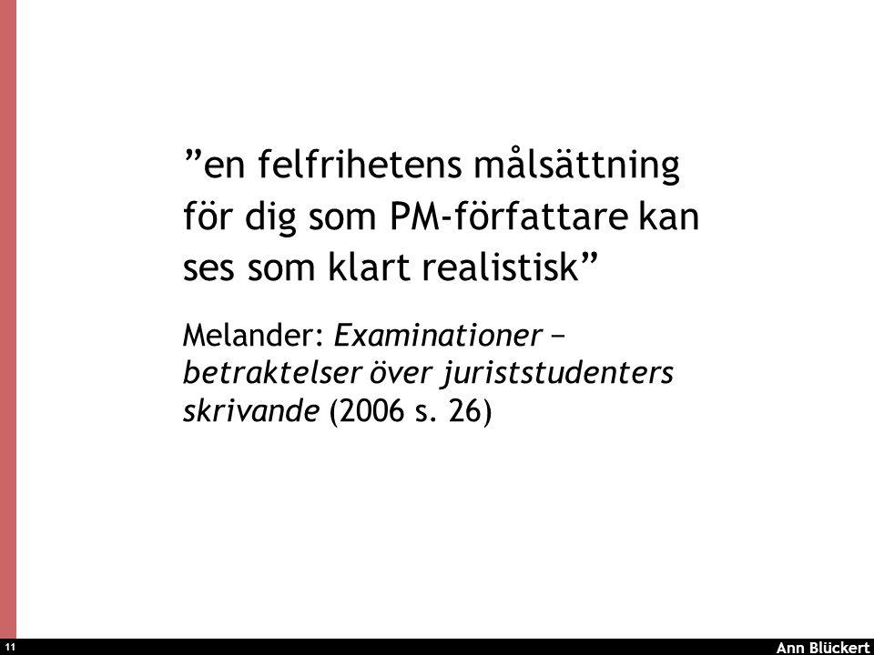 11 en felfrihetens målsättning för dig som PM-författare kan ses som klart realistisk Melander: Examinationer − betraktelser över juriststudenters skrivande (2006 s.