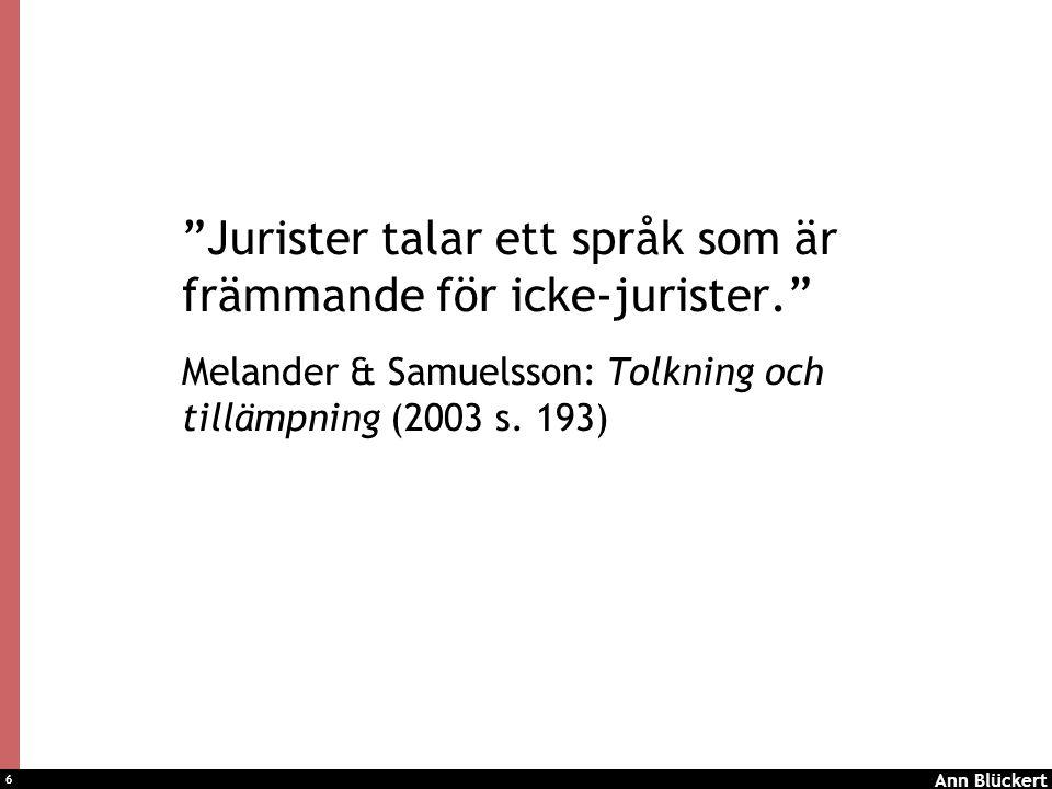 6 Jurister talar ett språk som är främmande för icke-jurister. Melander & Samuelsson: Tolkning och tillämpning (2003 s.
