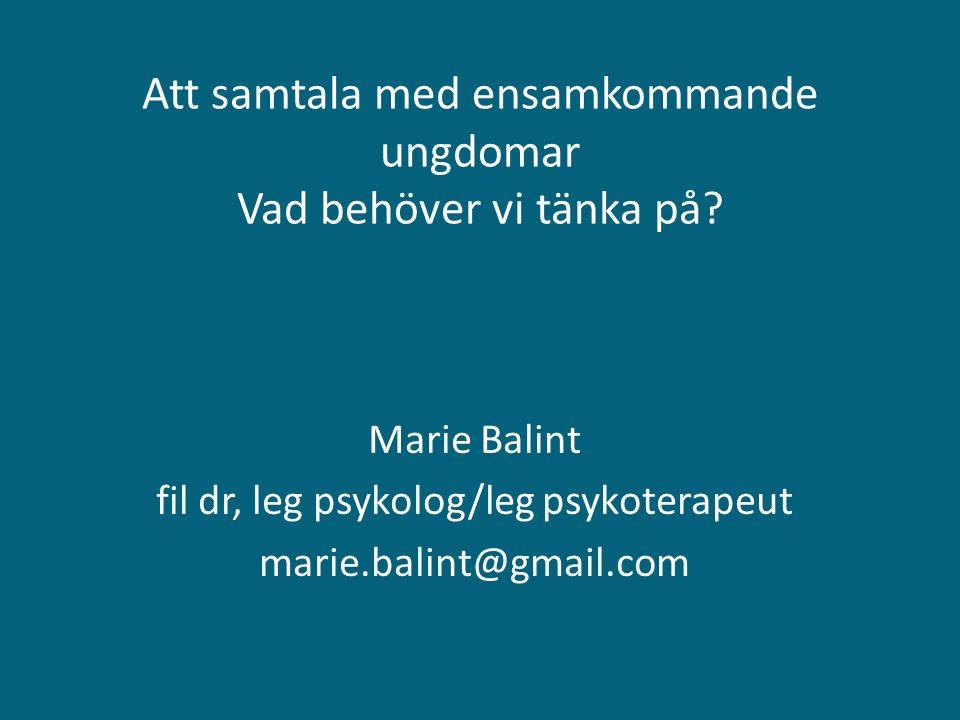 Att samtala med ensamkommande ungdomar Vad behöver vi tänka på? Marie Balint fil dr, leg psykolog/leg psykoterapeut marie.balint@gmail.com