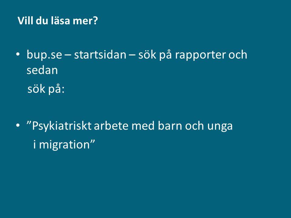 """Vill du läsa mer? bup.se – startsidan – sök på rapporter och sedan sök på: """"Psykiatriskt arbete med barn och unga i migration"""""""