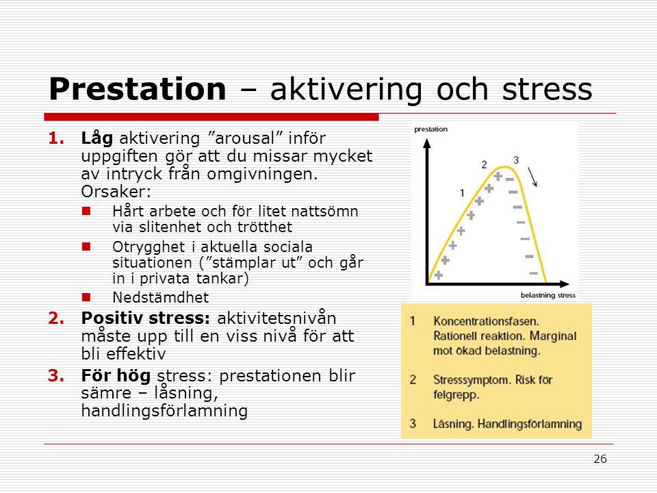 26 Prestation – aktivering och stress 1.Låg aktivering arousal inför uppgiften gör att du missar mycket av intryck från omgivningen.