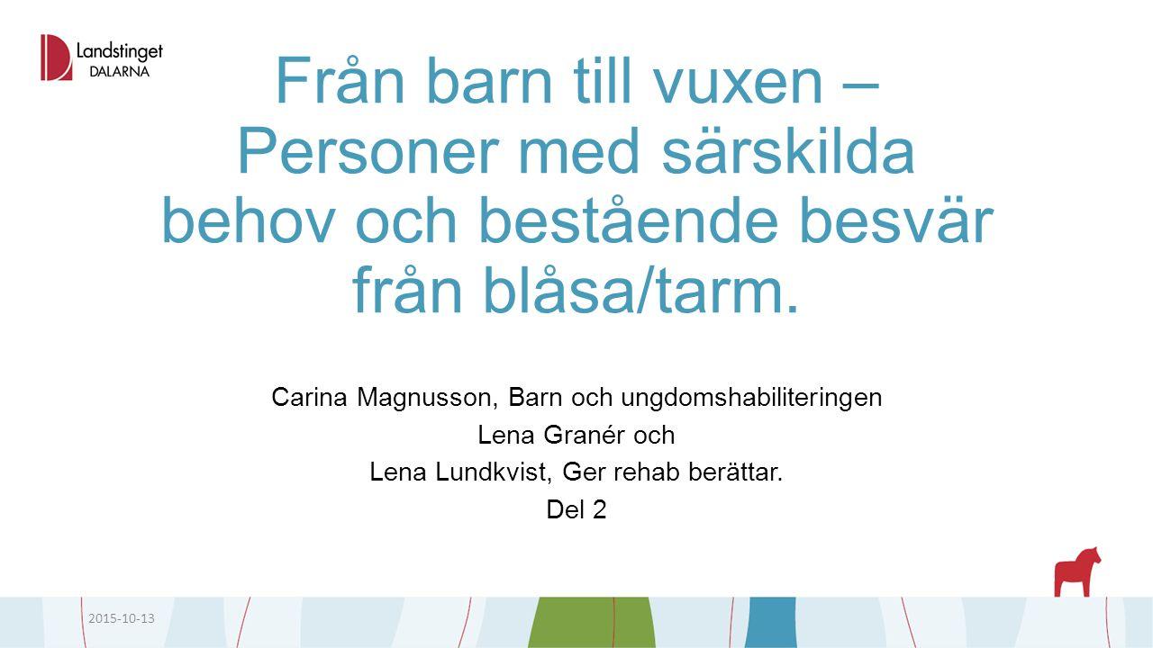 Från barn till vuxen – Personer med särskilda behov och bestående besvär från blåsa/tarm. Carina Magnusson, Barn och ungdomshabiliteringen Lena Granér