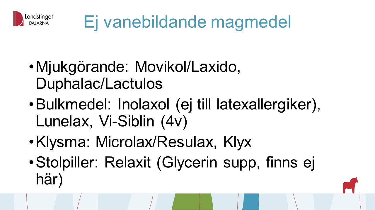 Ej vanebildande magmedel Mjukgörande: Movikol/Laxido, Duphalac/Lactulos Bulkmedel: Inolaxol (ej till latexallergiker), Lunelax, Vi-Siblin (4v) Klysma: Microlax/Resulax, Klyx Stolpiller: Relaxit (Glycerin supp, finns ej här)