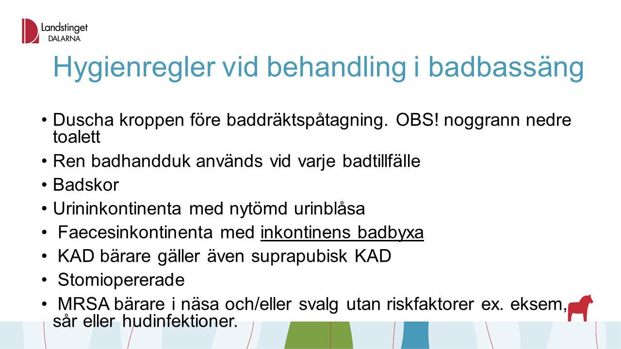 Hygienregler vid behandling i badbassäng Duscha kroppen före baddräktspåtagning. OBS! noggrann nedre toalett Ren badhandduk används vid varje badtillf