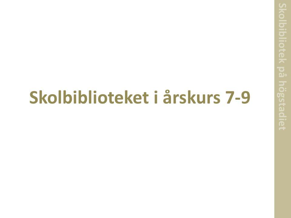 Skolbibliotek på högstadiet Skolbiblioteket i årskurs 7-9