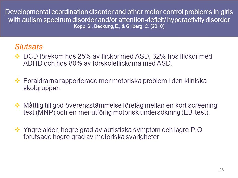 Developmental coordination disorder and other motor control problems in girls with autism spectrum disorder and/or attention-deficit/ hyperactivity disorder Kopp, S., Beckung, E., & Gillberg, C.