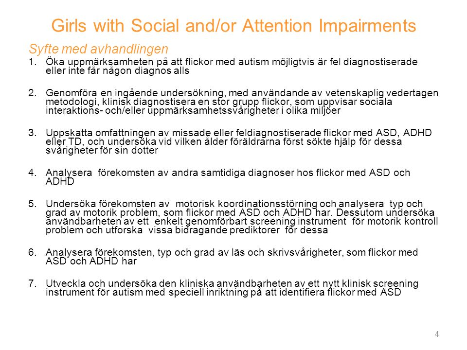 Girls with Social and/or Attention Impairments Syfte med avhandlingen 1.Öka uppmärksamheten på att flickor med autism möjligtvis är fel diagnostiserad