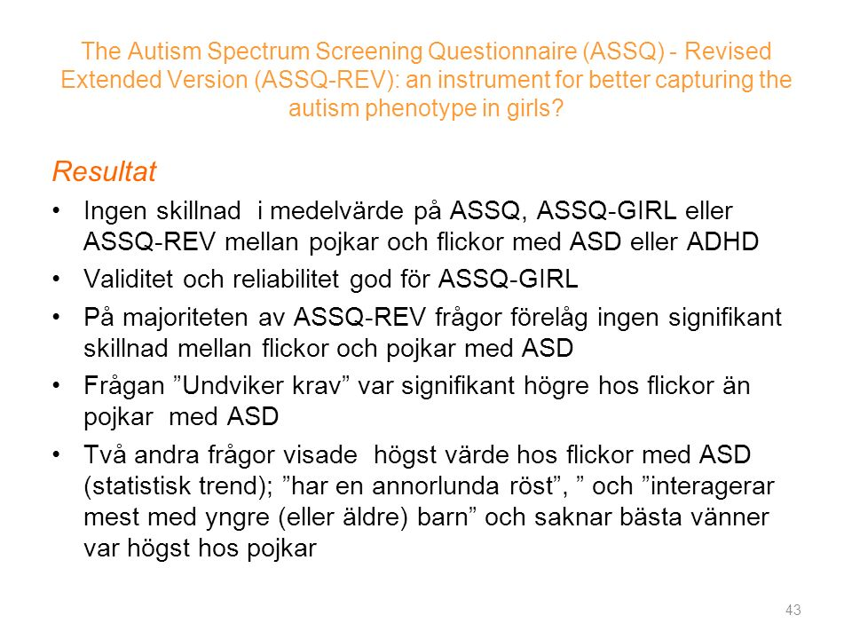 The Autism Spectrum Screening Questionnaire (ASSQ) - Revised Extended Version (ASSQ-REV): an instrument for better capturing the autism phenotype in girls.