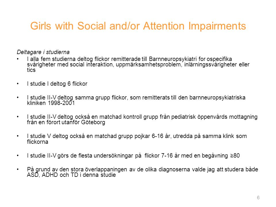 Girls with social deficits and learning problems: Autism, atypical Asperger syndrome or a variant of these conditions.