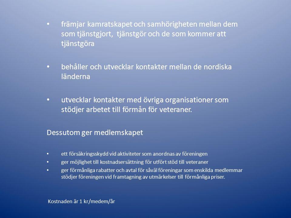 främjar kamratskapet och samhörigheten mellan dem som tjänstgjort, tjänstgör och de som kommer att tjänstgöra behåller och utvecklar kontakter mellan de nordiska länderna utvecklar kontakter med övriga organisationer som stödjer arbetet till förmån för veteraner.