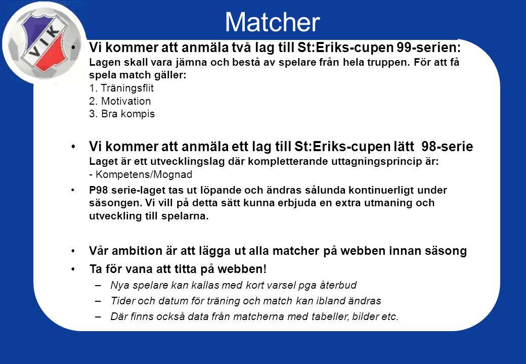 Matcher Vi kommer att anmäla två lag till St:Eriks-cupen 99-serien: Lagen skall vara jämna och bestå av spelare från hela truppen.