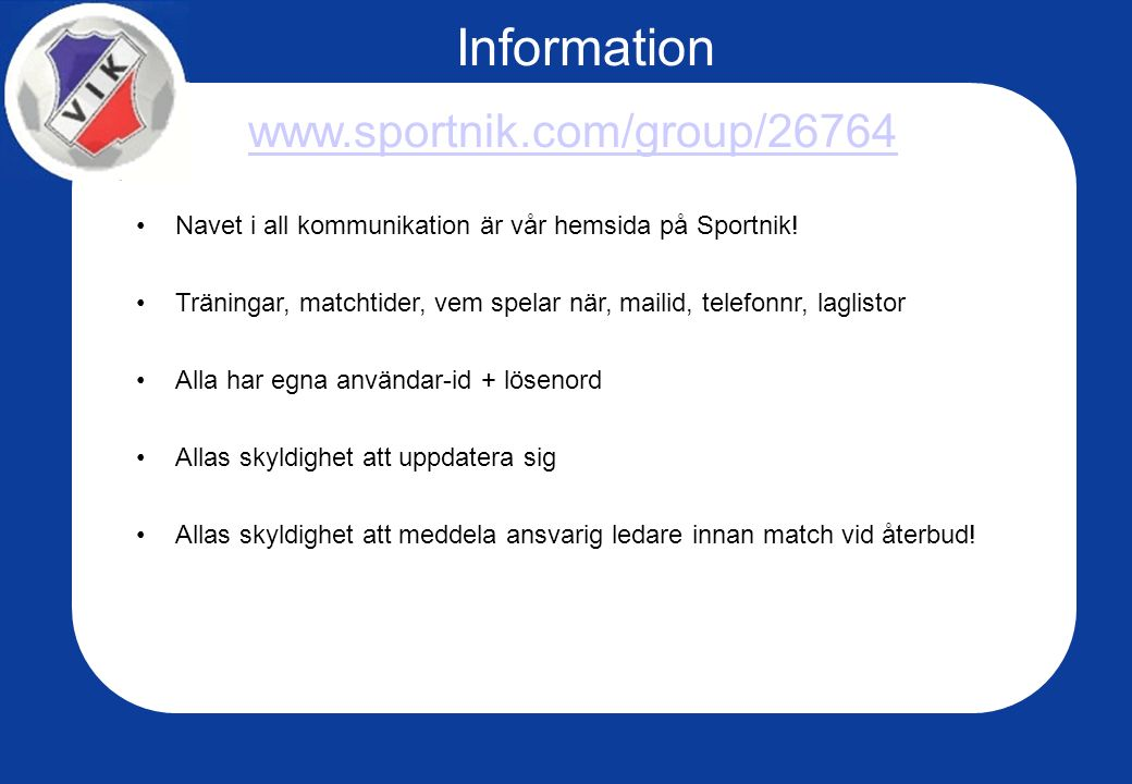 www.sportnik.com/group/26764 Navet i all kommunikation är vår hemsida på Sportnik.