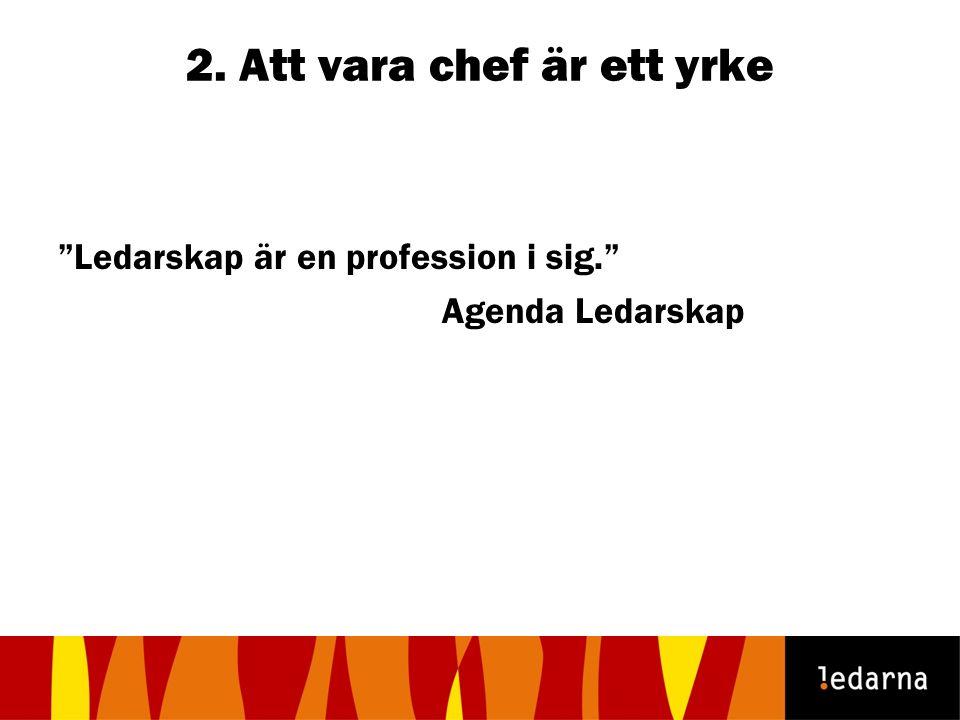 2. Att vara chef är ett yrke Ledarskap är en profession i sig. Agenda Ledarskap