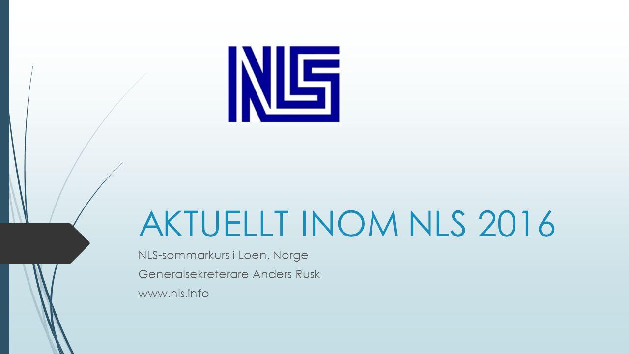 AKTUELLT INOM NLS 2016 NLS-sommarkurs i Loen, Norge Generalsekreterare Anders Rusk www.nls.info