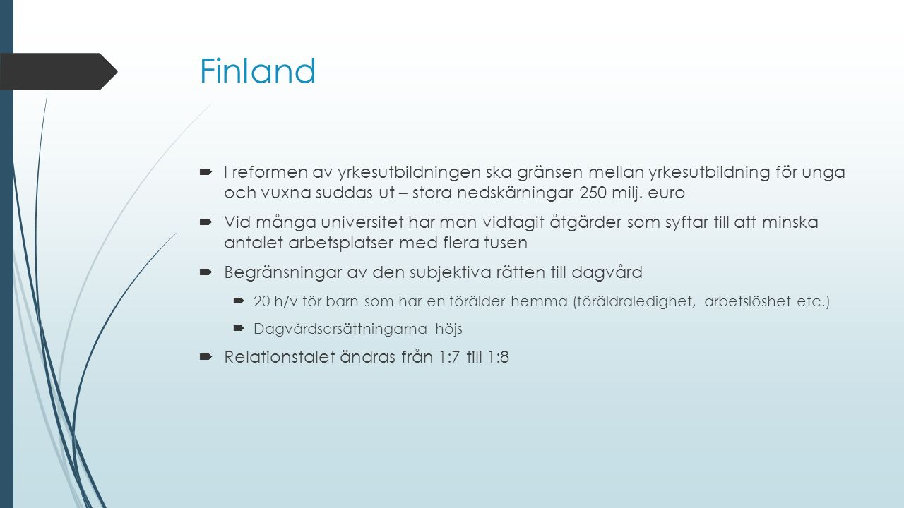 Finland  I reformen av yrkesutbildningen ska gränsen mellan yrkesutbildning för unga och vuxna suddas ut – stora nedskärningar 250 milj.