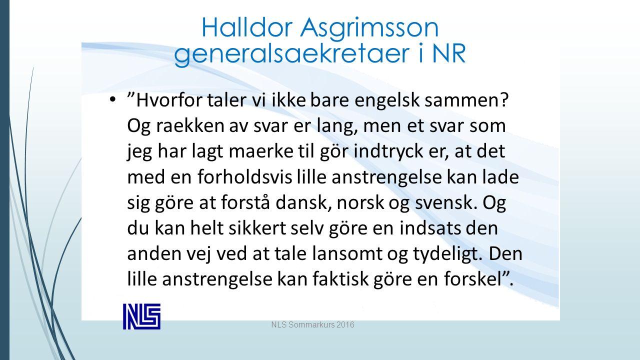 NLS Sommarkurs 2016 Halldor Asgrimsson generalsaekretaer i NR Hvorfor taler vi ikke bare engelsk sammen.