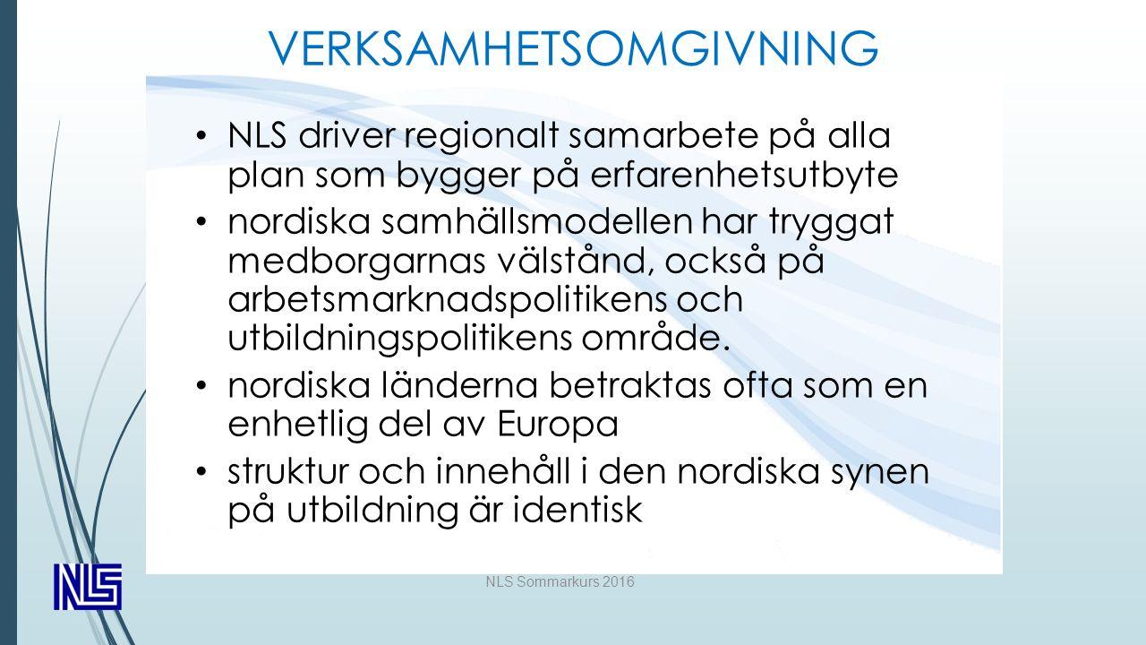 NLS Sommarkurs 2016 VERKSAMHETSOMGIVNING NLS driver regionalt samarbete på alla plan som bygger på erfarenhetsutbyte nordiska samhällsmodellen har tryggat medborgarnas välstånd, också på arbetsmarknadspolitikens och utbildningspolitikens område.