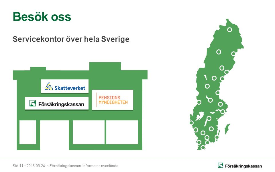 Sid 11 2016-05-24 Försäkringskassan informerar nyanlända Besök oss Servicekontor över hela Sverige