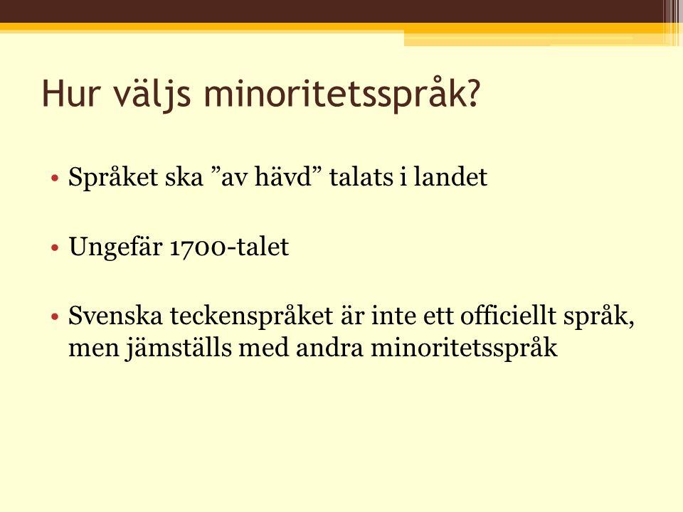 """Hur väljs minoritetsspråk? Språket ska """"av hävd"""" talats i landet Ungefär 1700-talet Svenska teckenspråket är inte ett officiellt språk, men jämställs"""