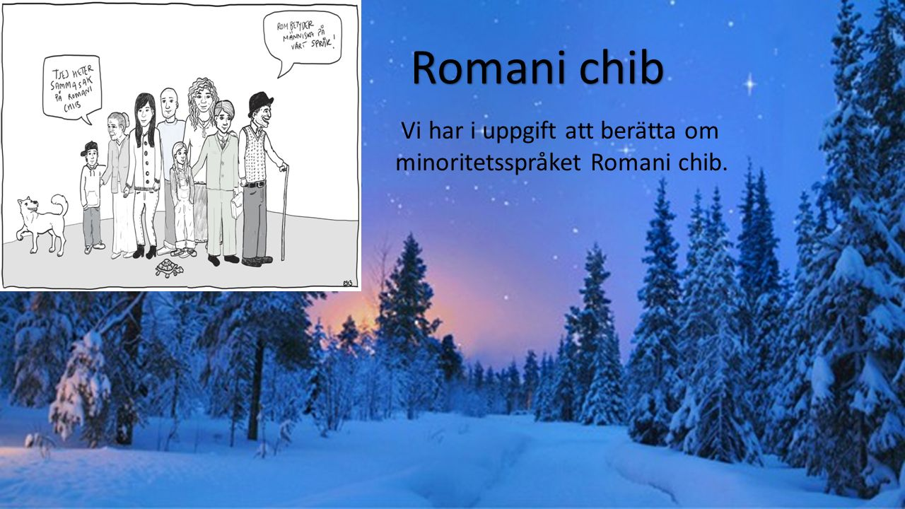Romani chib Vi har i uppgift att berätta om minoritetsspråket Romani chib.