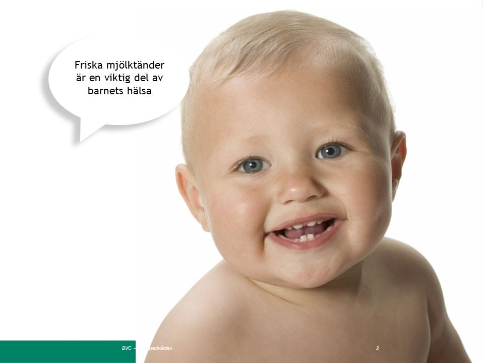 BVC – Folktandvården2 Friska mjölktänder är en viktig del av barnets hälsa