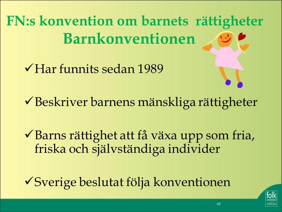 FN:s konvention om barnets rättigheter Barnkonventionen Har funnits sedan 1989 Beskriver barnens mänskliga rättigheter Barns rättighet att få växa upp som fria, friska och självständiga individer Sverige beslutat följa konventionen 40