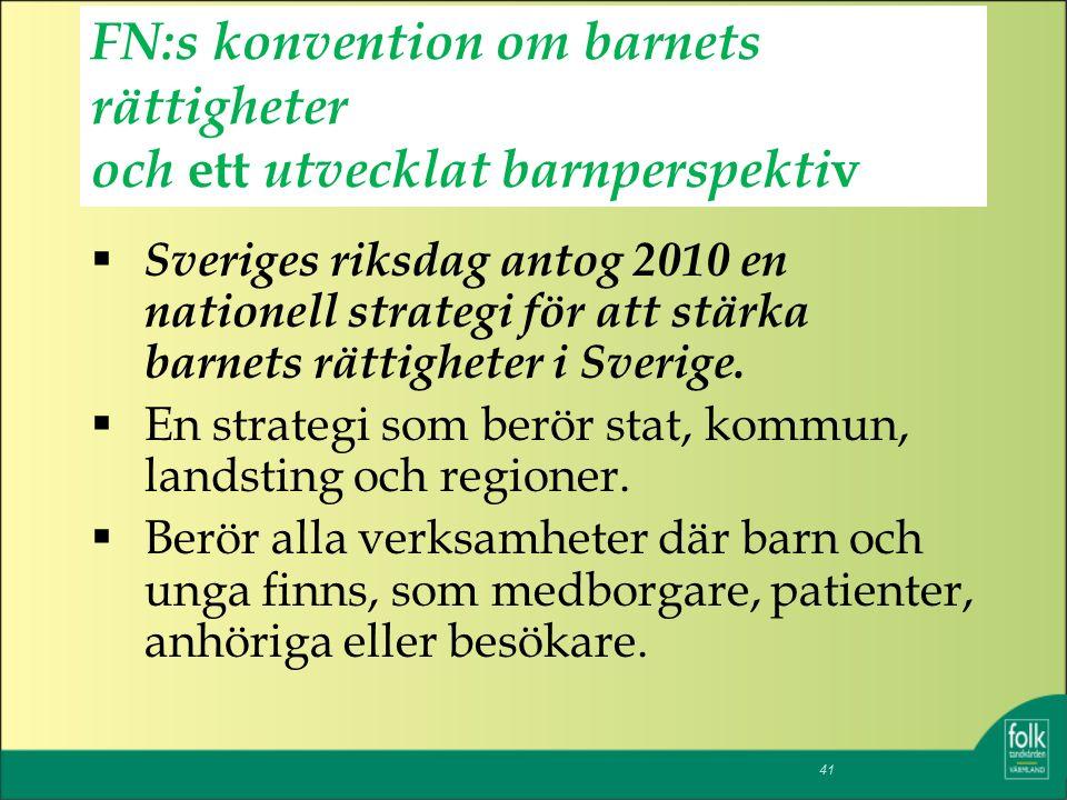 FN:s konvention om barnets rättigheter och ett utvecklat barnperspekti v  Sveriges riksdag antog 2010 en nationell strategi för att stärka barnets rättigheter i Sverige.