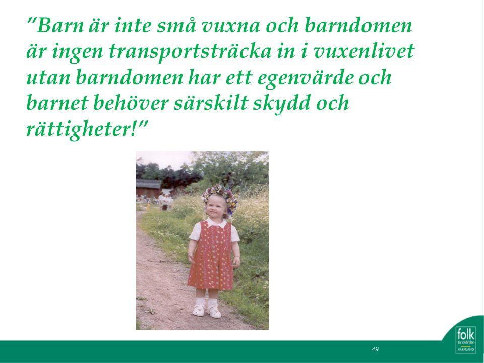 Barn är inte små vuxna och barndomen är ingen transportsträcka in i vuxenlivet utan barndomen har ett egenvärde och barnet behöver särskilt skydd och rättigheter! 49