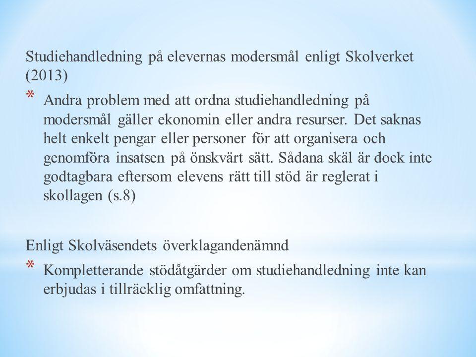 Studiehandledning på elevernas modersmål enligt Skolverket (2013) * Andra problem med att ordna studiehandledning på modersmål gäller ekonomin eller a