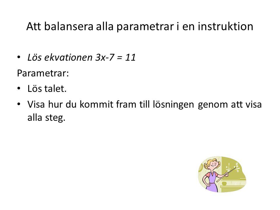 Att balansera alla parametrar i en instruktion Lös ekvationen 3x-7 = 11 Parametrar: Lös talet.