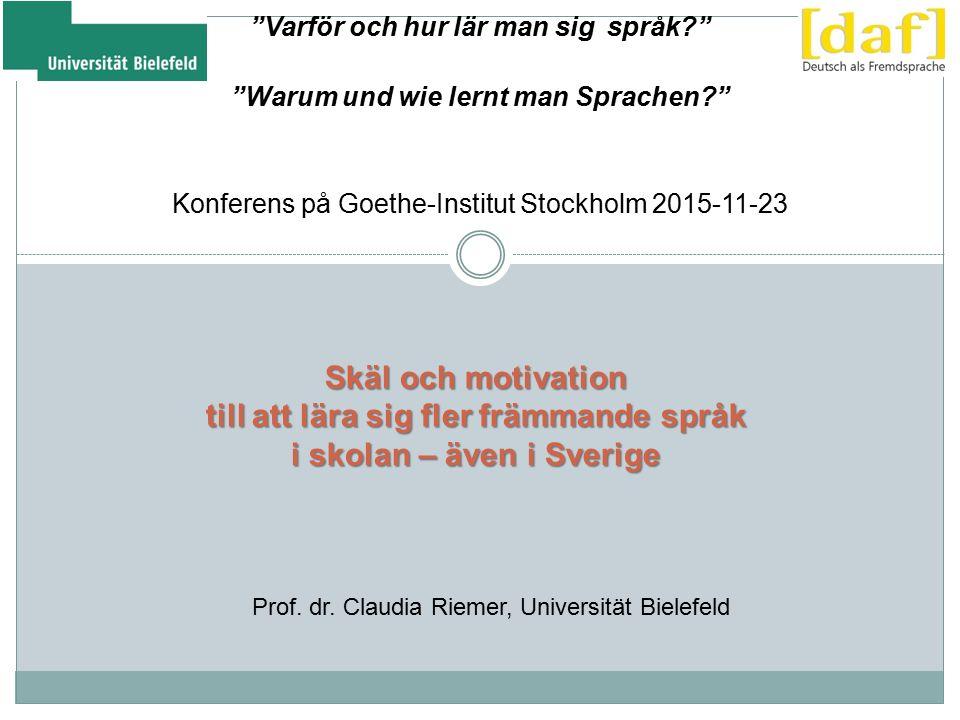 Skäl och motivation till att lära sig fler främmande språk i skolan – även i Sverige Varför och hur lär man sig språk Warum und wie lernt man Sprachen Konferens på Goethe-Institut Stockholm 2015-11-23 Prof.