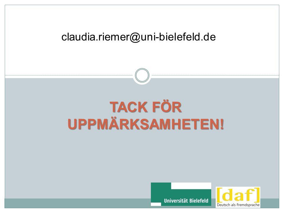 TACK FÖR UPPMÄRKSAMHETEN! claudia.riemer@uni-bielefeld.de