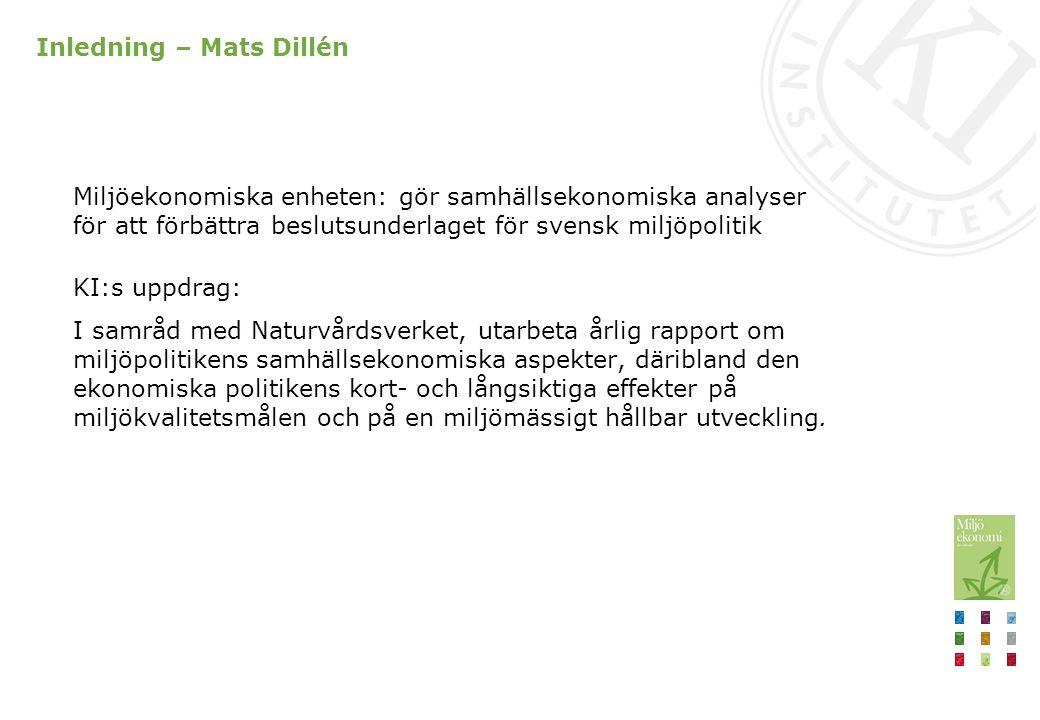 Inledning – Mats Dillén Miljöekonomiska enheten: gör samhällsekonomiska analyser för att förbättra beslutsunderlaget för svensk miljöpolitik KI:s uppd