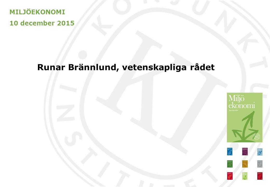 MILJÖEKONOMI 10 december 2015 Runar Brännlund, vetenskapliga rådet