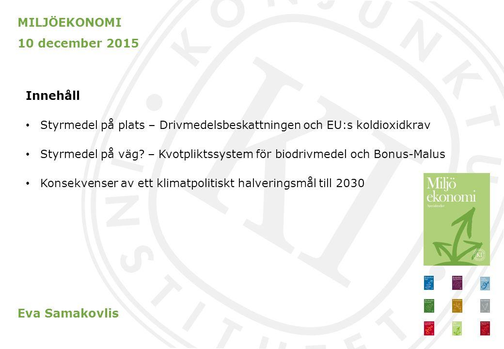 MILJÖEKONOMI 10 december 2015 Innehåll Styrmedel på plats – Drivmedelsbeskattningen och EU:s koldioxidkrav Styrmedel på väg? – Kvotpliktssystem för bi