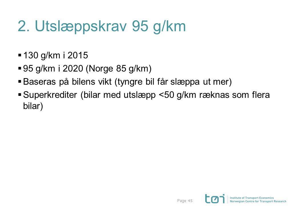 Page 2. Utslæppskrav 95 g/km  130 g/km i 2015  95 g/km i 2020 (Norge 85 g/km)  Baseras på bilens vikt (tyngre bil får slæppa ut mer)  Superkredite