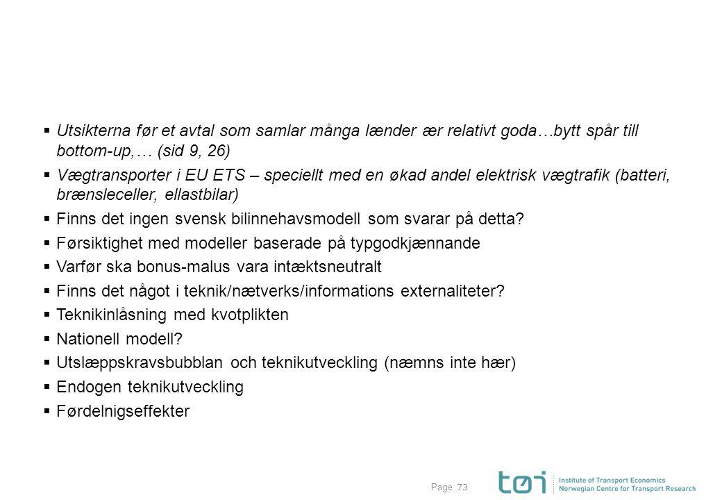 Page73  Utsikterna før et avtal som samlar många lænder ær relativt goda…bytt spår till bottom-up,… (sid 9, 26)  Vægtransporter i EU ETS – speciellt med en økad andel elektrisk vægtrafik (batteri, brænsleceller, ellastbilar)  Finns det ingen svensk bilinnehavsmodell som svarar på detta.