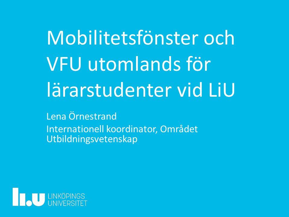 Mobilitetsfönster och VFU utomlands för lärarstudenter vid LiU Lena Örnestrand Internationell koordinator, Området Utbildningsvetenskap