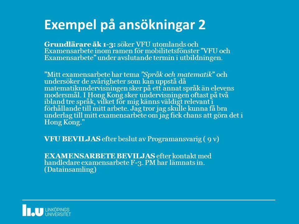 """Exempel på ansökningar 2 Grundlärare åk 1-3: söker VFU utomlands och Examensarbete inom ramen för mobilitetsfönster """"VFU och Examensarbete"""" under avsl"""